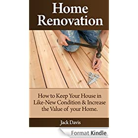 Home Renovation: How to Keep Your House in Like-New Condition and Increase the Value of your Home (English Edition)