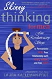 Skinny Thinking For Men: Five Revolutionary Steps to Permanently Heal Your Relationship with Food, Weight, and Your Body
