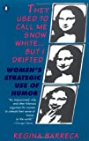 They Used to Call Me Snow White...but I Drifted: Women's Strategic Use of Humor (0140168354) by Barreca, Regina