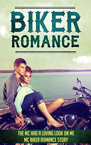 BIKER ROMANCE: The MC Had A Loving Look On Me MC BIKER ROMANCE STORY (Biker Romance, Biker Romance Story , Mc Biker Romance, MC romance, Romance, Biker, MC , Biker Romance Series)