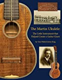 img - for The Martin Ukulele: The Little Instrument That Helped Create a Guitar Giant book / textbook / text book