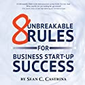 8 Unbreakable Rules for Business Start-Up Success (       UNABRIDGED) by Sean C. Castrina Narrated by Anthony Gettig