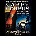 Carpe Corpus: Morganville Vampires, Book 6 (       UNABRIDGED) by Rachel Caine Narrated by Cynthia Holloway