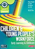 Level 3 Diploma Children and Young People's Workforce (Early Learning and Childcare) Candidate Handbook: Early Learning & Childcare (Level 3 Diploma for the Children and Young People's Workforce)