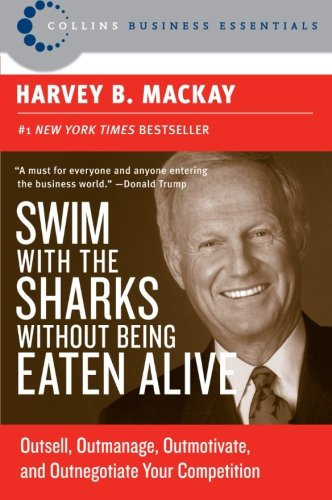 Swim with the Sharks Without Being Eaten Alive: Outsell, Outmanage, Outmotivate, and Outnegotiate Your Competition (Collins Business Essentials) PDF