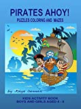 Pirates Ahoy! Kids Activity Book: Puzzles Coloring and Mazes Boys and Girls Aged 4 - 8 (Kids Activity Books)