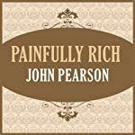 Painfully Rich | John Pearson