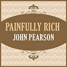 Painfully Rich Audiobook by John Pearson Narrated by Martin Dew