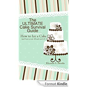 The Ultimate Cake Survival Guide: How to Ice a Cake: (and how to tort, fill, dowel and stack it!) (English Edition)