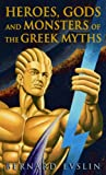 Heroes, Gods And Monsters Of The Greek Myths (Turtleback School & Library Binding Edition) (0808501283) by Evslin, Bernard