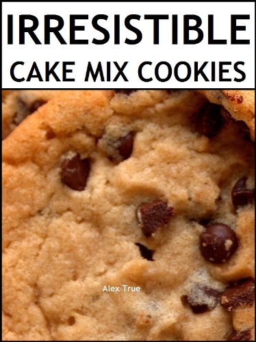 Irresistible Cake Mix Cookies: 30 Easy Recipes for Cookies and Bars