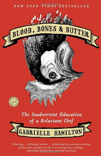 Blood, Bones & Butter: The Inadvertent Education of a Reluctant Chef by Gabrielle Hamilton