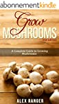 Grow Mushrooms 2nd Edition: A Complet...