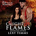 Caught in Flames: Firehouse Romance Series, Book 1 Audiobook by Lexy Timms Narrated by Stacy Hinkle