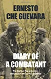 Diary of a Combatant: The Diary of the Revolution that Made Che Guevara a Legend (0987077945) by Guevara, Ernesto Che