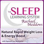 Natural Rapid Weight Loss and Energy Boost with Hypnosis and Meditation: The Sleep Learning System with Rachael Meddows | Rachael Meddows