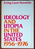 Ideology and Utopia in the United States, 1956-76 (0195021061) by Horowitz, Irving Louis