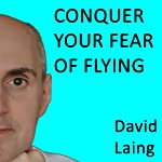 Conquer Your Fear of Flying with David Laing | David Laing