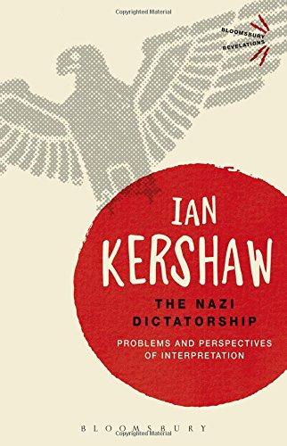 The Nazi Dictatorship: Problems and Perspectives of Interpretation (Bloomsbury Revelations) PDF
