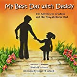 img - for My Best Day with Daddy: The Adventures of Maya and Her Stay-at-Home Dad (Maya & Me) (Volume 1) book / textbook / text book