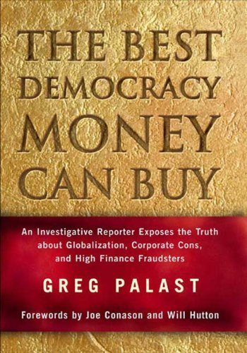 The Best Democracy Money Can Buy: An Investigative Reporter Exposes the Truth About Globalization, Corporate Cons, and High Finance Fraudsters by Greg Palast (2002-04-20) (The Best Democracy Money Can Buy compare prices)