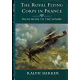 The Royal Flying Corps in France: From Mons to the Somme (History and Politics)by Ralph Barker
