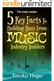 Indie Insider: 5 Key Facts To Building Buzz From Music Industry Insiders