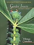Garden Insects of North America: The Ultimate Guide to Backyard Bugs (Princeton Field Guides)