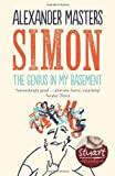 img - for Simon: The Genius in my Basement by Alexander Masters (21-Jun-2012) Paperback book / textbook / text book
