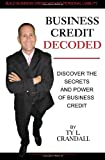 Business Credit Decoded: Discover the Secrets  And Power of  Business Credit