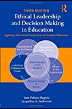 img - for Ethical Leadership and Decision Making in Education: Applying Theoretical Perspectives to Complex Dilemmas, Third Edition book / textbook / text book