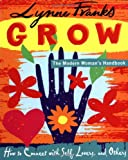 Lynne Franks Grow: The Modern Woman's Handbook: The Modern Woman's Handbook: How to Connect with Self, Lovers, and Others