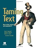 Taming Text: How to Find, Organize, and Manipulate It Front Cover