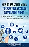How To Use Social Media To Grow Your Business And Make More Money