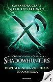 Le cronache dell'Accademia Shadowhunters - 7. Dove si ignora vecchiaia ed amarezza