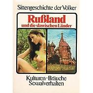 Sittengeschichte der Völker - Rußland und die slawischen Länder. Kulturen-Bräuche-Sex...