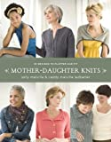 Mother-Daughter Knits: 30 Designs to Flatter and Fit (0307586685) by Melville, Sally