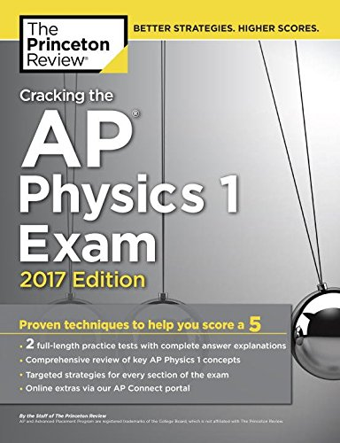 Cracking the AP Physics 1 Exam, 2017 Edition (College Test Preparation)
