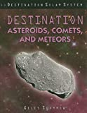 Destination Asteroids, Comets, and Meteors (Destination Solar System)