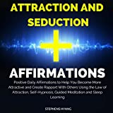 Attraction and Seduction Affirmations: Positive Daily Affirmations to Help You Become More Attractive and Create Rapport with Others Using the Law of Attraction, Self-Hypnosis, Guided Meditation