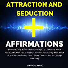 Attraction and Seduction Affirmations: Positive Daily Affirmations to Help You Become More Attractive and Create Rapport with Others Using the Law of Attraction, Self-Hypnosis, Guided Meditation  by Stephens Hyang Narrated by Rhiannon Angell