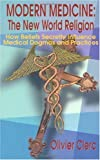 Modern Medicine: The New World Religion: How Beliefs Secretly Influence Medical Dogmas and Practices
