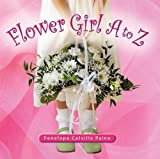 Flower Girl A to Z [Hardcover]