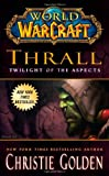 Christie Golden Thrall: Twilight of the Aspects (World of Warcraft Cataclysm Series)