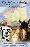 The Rainbow Bridge: Pet Loss Is Heavens Gain by Niki Behrikis Shanahan (2007) Paperback