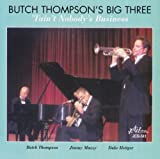 Butch Thompson Big Three Tain't Nobody's Business [European Import]