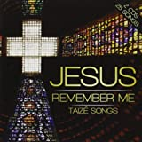 Jesus Remember Me-Taize Songs