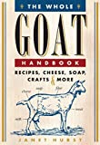 Janet Hurst The Whole Goat Handbook: Recipes, Cheese, Soap, Crafts & More