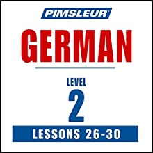 German Level 2 Lessons 26-30: Learn to Speak and Understand German with Pimsleur Language Programs Speech by  Pimsleur Narrated by  Pimsleur