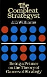 The Compleat Strategyst: Being a Primer on the Theory of Games of Strategy by J. D. Williams (May 1 1986)